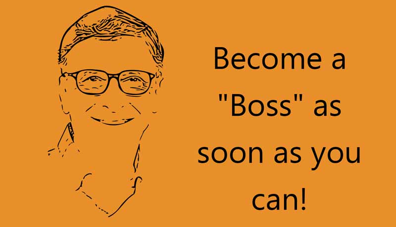 "Become a ""Boss"" as soon as you can"