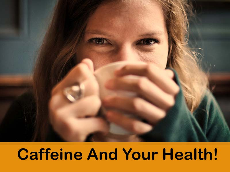Impact of Caffeine on our Health