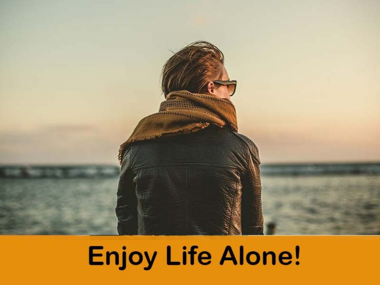 Enjoy Life Alone Without Any Friends