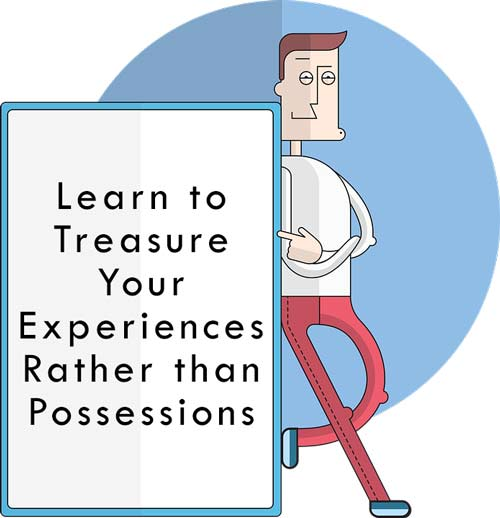 Learn to Treasure Your Experiences Rather than Possessions